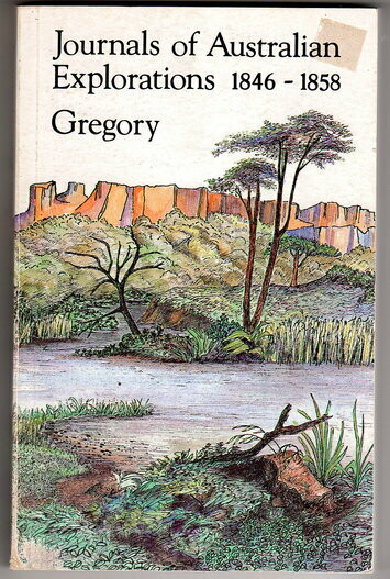 Journals of Australian Exploration 1846 - 1858 by Augustus Charles Gregory and Francis Thomas Gregory