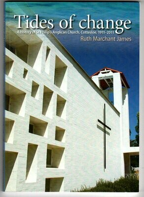 Tides of Change: A History of St Philip's Anglican Church, Cottesloe 1911-2011 by Ruth Marchant James