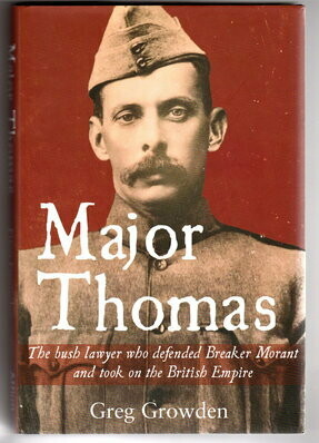Major Thomas: The Bush Lawyer Who Defended Breaker Morant and Took on the British Empire by Greg Growden