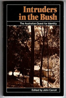 Intruders in the Bush: The Australian Quest for National Identity edited by John Carroll