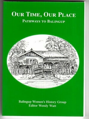 Our Time, Our Place: Pathways to Balingup edited by Wendy Watt
