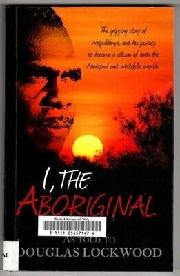 I, the Aboriginal [Waipuldanya] by as told to Douglas Lockwood