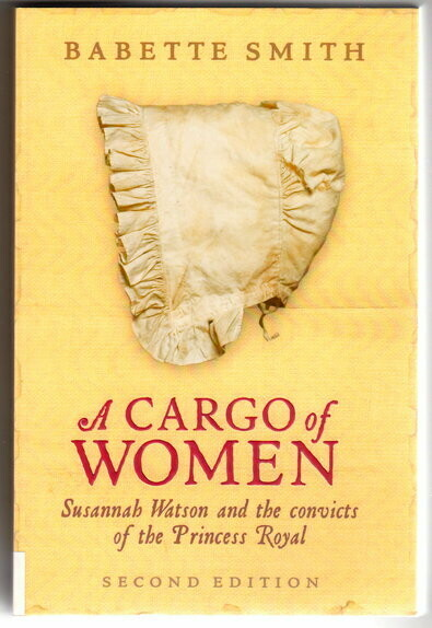 A Cargo of Women: Susannah Watson and the Convicts of the Princess Royal by Babette Smith
