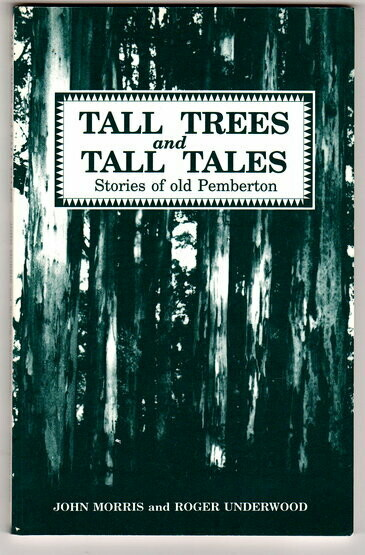 Tall Trees and Tall Tales: Stories of Old Pemberton by John Morris and Roger Underwood