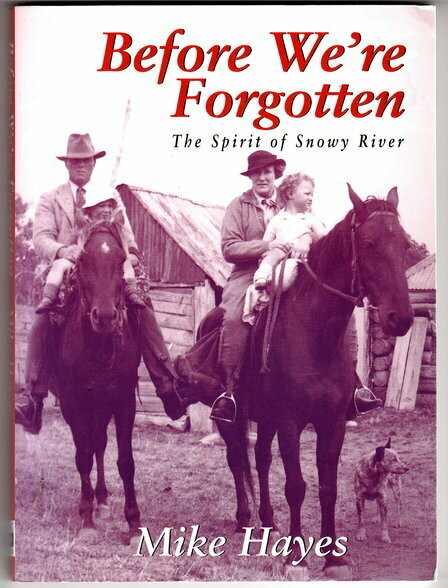 Before We're Forgotten: The Spirit of Snowy River by Mike Hayes