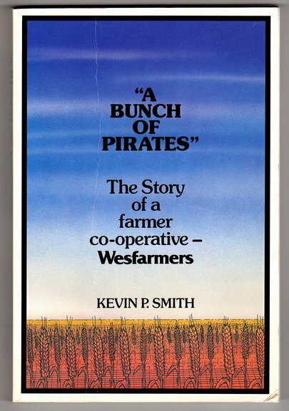 A Bunch of Pirates: The Story of a Farmer Co-Operative Wesfarmers by Kevin P Smith