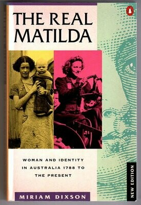 The Real Matilda: Woman and Identity in Australia, 1788-1975 by Miriam Dixson