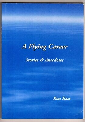 A Flying Career: Stories and Anecdotes by Ron East