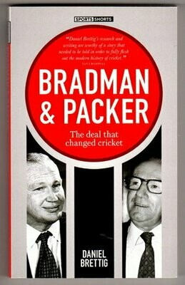 Bradman & Packer: The Deal that Changed Cricket: Sports Shorts 2 by Daniel Brettig