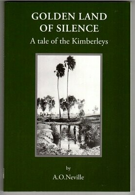 Golden Land of Silence: A Tale of the Kimberleys by A O Neville