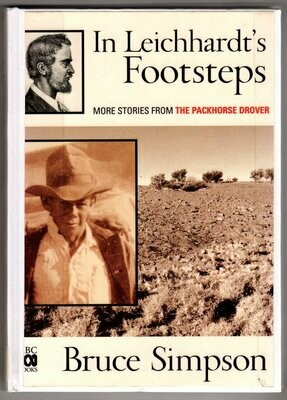 In Leichhardt's Footsteps : More Stories from the Packhorse Drover by Bruce Simpson