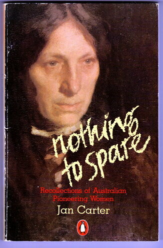 Nothing to Spare: Recollections of Australian Pioneering Women by Jan Carter