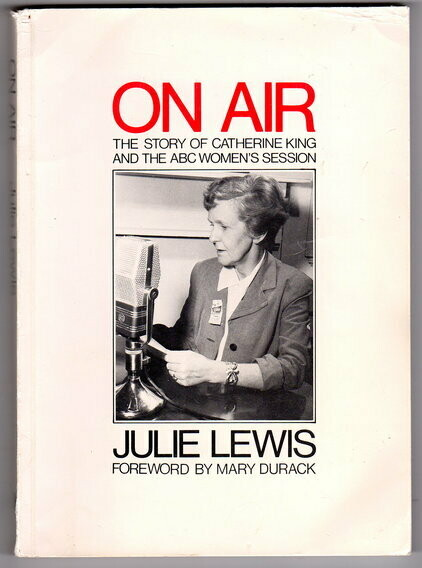 On Air: The Story of Catherine King and the ABC Women's Session by Julie Lewis