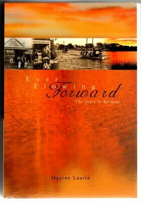 Ever Flowing Forward: The Story of Belmont by Maxine Laurie