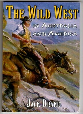 Wild West in Australia and America: Volume 1 by Jack Drake