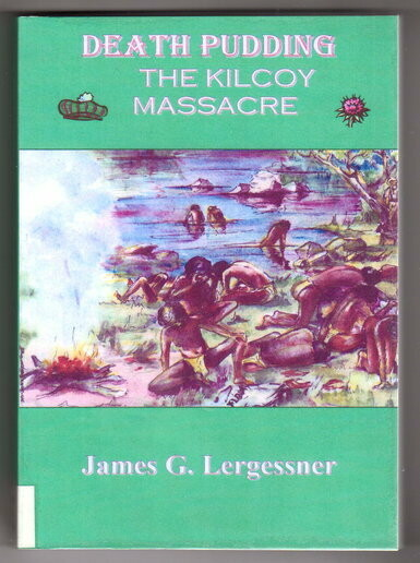 Death Pudding: The Kilcoy Massacre by James G Lergessner