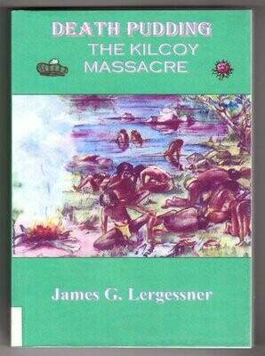 Death Pudding: The Kilcoy Massacre by James G Lergessner