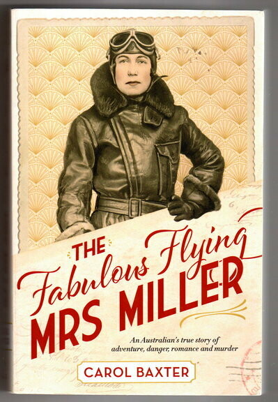 The Fabulous Flying Mrs Miller: An Australian's True Story of Adventure, Danger, Romance and Murder by Carol Baxter