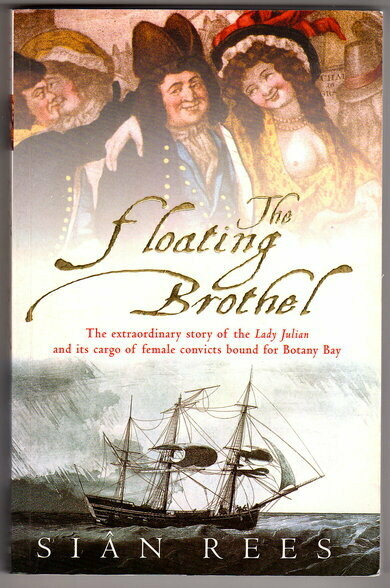 The Floating Brothel: The Extraordinary Story of the Lady Julian and Its Cargo of Female Convicts Bound for Botany Bay by Sian Rees
