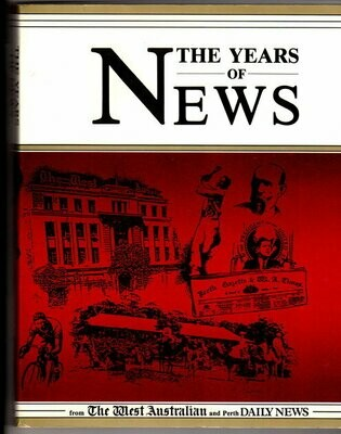 The Years of News from The West Australian and Perth Daily News edited by Ross Haig