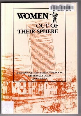 Women Out of Their Sphere: A History of the Sisters of Mercy in Western Australia by Anne McLay