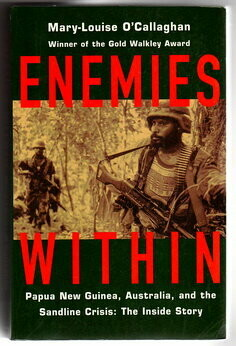 Enemies Within: Papua New Guinea, Australia, and the Sandline Crisis: The Inside Story by Mary-Louise O'Callaghan