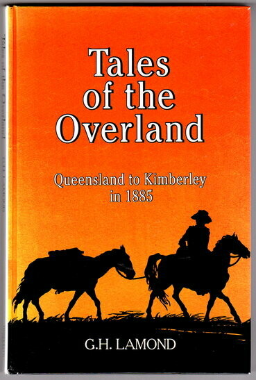 Tales of the Overland: Queensland to Kimberley in 1885 by G H Lamond