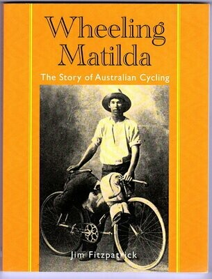 Wheeling Matilda: The Story of Australian Cycling by Jim Fitzpatrick
