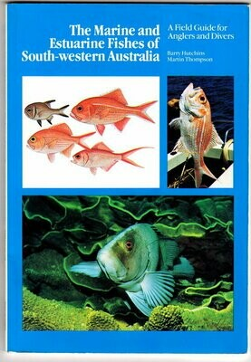 The Marine and Estuarine Fishes of South-Western Australia: A Field Guide for Anglers and Divers by Barry Hutchins and Martin Thompson