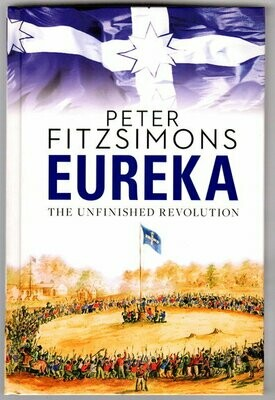 Eureka: The Unfinished Revolution by Peter FitzSimons
