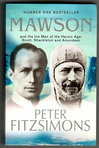 Mawson and the Ice Men of the Heroic Age: Scott, Shackleton and Amundsen by Peter FitzSimons