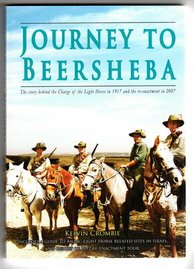Journey to Beersheba: The Story of the Charge of the Light Horse in 1917 and the Re-enactment in 2007 by Kelvin Crombie