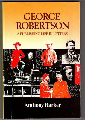 George Robertson: A Publishing Life in Letters by Anthony Barker