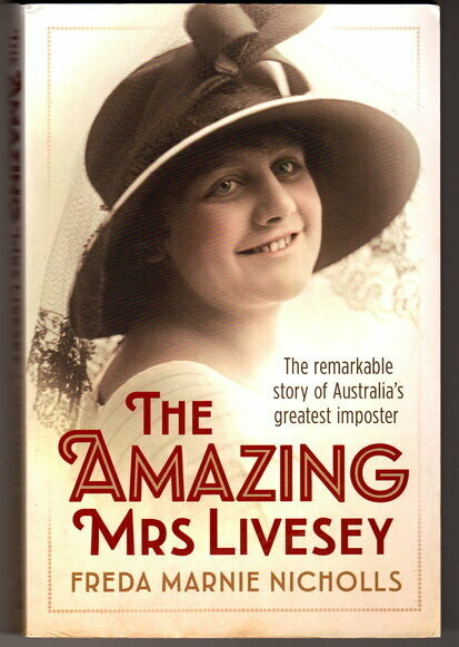 The Amazing Mrs Livesey: The Remarkable Story of Australia's Greatest Imposter by Freda Marnie Nicholls
