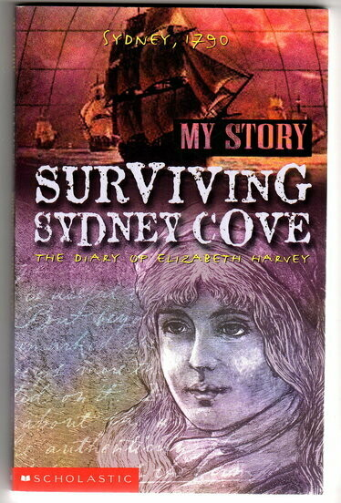 My Story: Surviving Sydney Cove: The Diary of Elizabeth Harvey, Sydney 1790 by Goldie Alexander