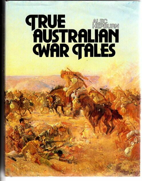 True Australian War Tales by Alec Hepburn
