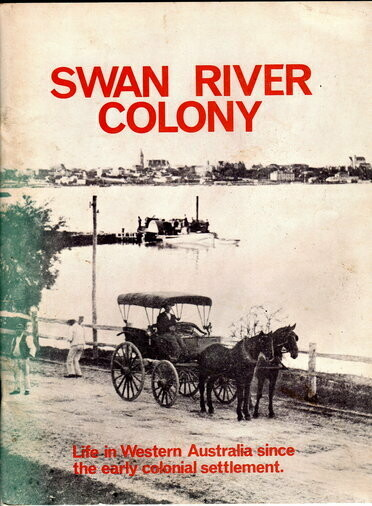 Swan River Colony: Life in Western Australia Since the Early Colonial Settlement edited by Jack Edmonds