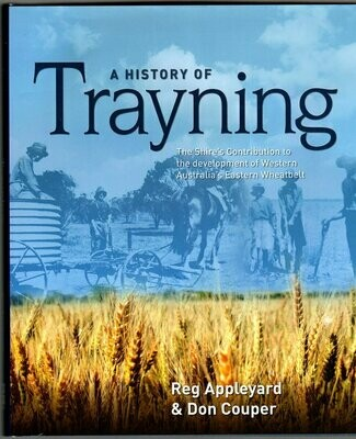 A History of Trayning: The Shire's Contribution to the Development of Western Australia's Eastern Wheatbelt by Reg Appleyard and Don Couper