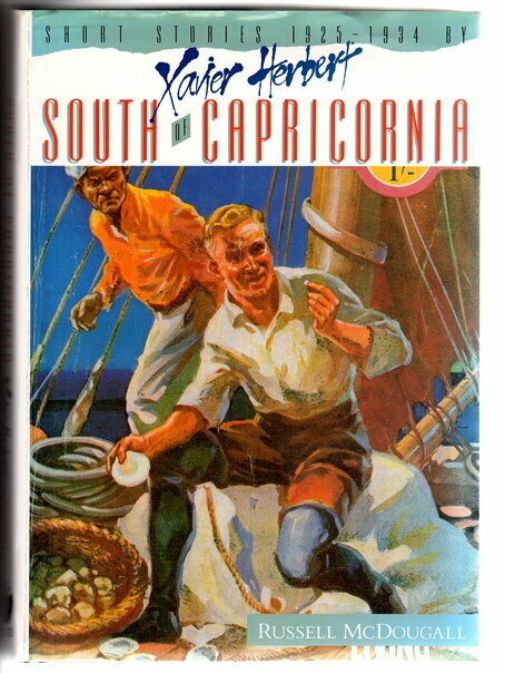 South of Capricornia: Short Stories by Xavier Herbert: 1925-1934 edited by Russell McDougall