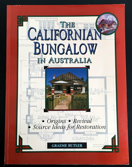 The Californian Bungalow in Australia: Origins, Revival and Source Ideas for Restoration by Graeme Butler