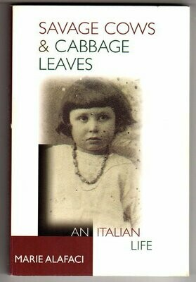 Savage Cows & Cabbage Leaves: An Italian Life by Marie Alafac