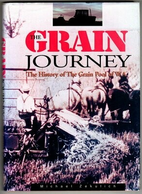The Grain Journey: The History of the Grain Pool of W.A [WA] by Mike Zekulich