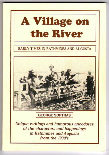 A Village on the River: Early Times in Rathmines and Augusta by George Sortras