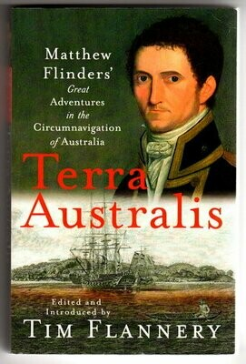 Terra Australis: Matthew Flinders' Great Adventures in the Circumnavigation of Australia by Matthew Flinders and edited and introduced by Tim Flannery