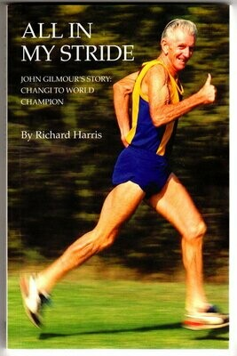 All in My Stride: John Gilmour's Story: Changi to World Champion by Richard Harris