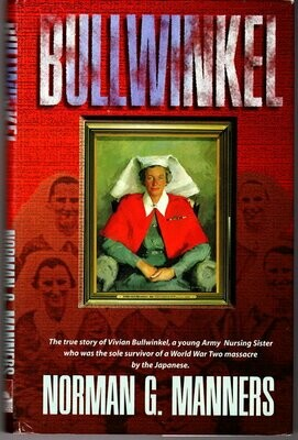 Bullwinkel: The True Story of Vivian Bullwinkel by Norman G Manners