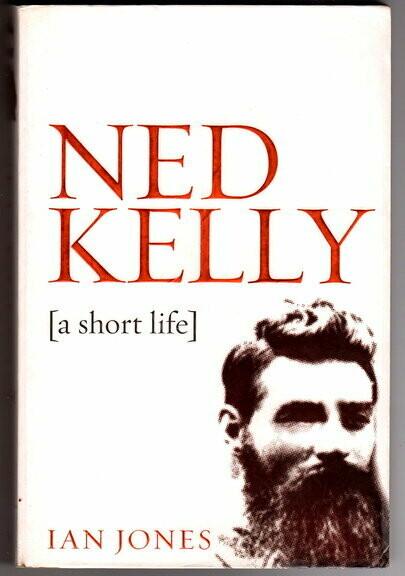 Ned Kelly: A Short Life by Ian Jones