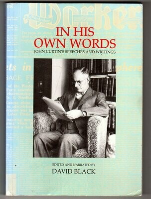 In His Own Words: John Curtin's Speeches and Writings Edited and Narrated by David Black