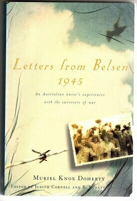 Letters From Belsen 1945: An Australian Nurse's Experiences with the Survivors of War by Muriel Knox Doherty