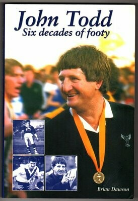 John Todd: Six Decades of Footy by Brian Dawson